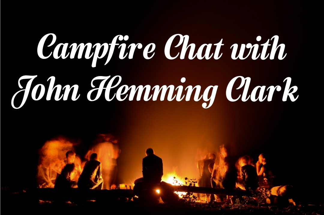 Campfire Chat is with…John Hemming Clark