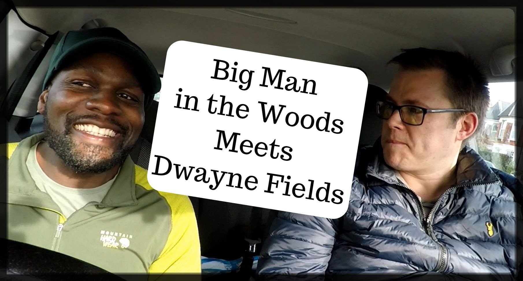 Big Man in the Woods meets Dwayne Fields