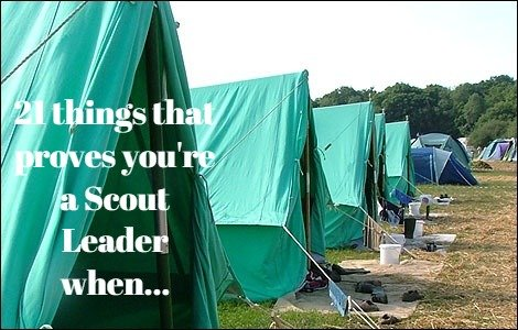 21 things that proves you're a Scout Leader when…